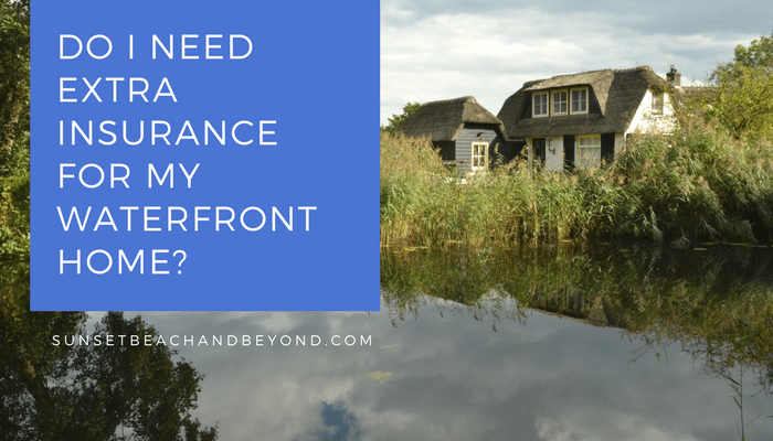 Do I Need Additional Homeowner's Insurance on a Waterfront Home?
