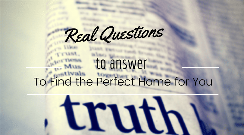 Real Questions to Answer When Choosing the Right Home