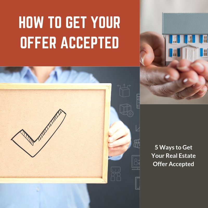 5 Ways to Get Your Real Estate Offer Accepted