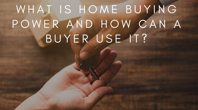 What is Home Buying Power and How can a Buyer Use It?