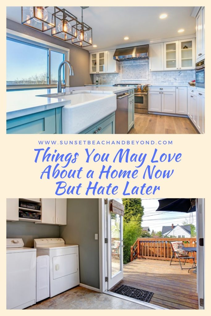 Things You May Love About a Home Now But Hate Later