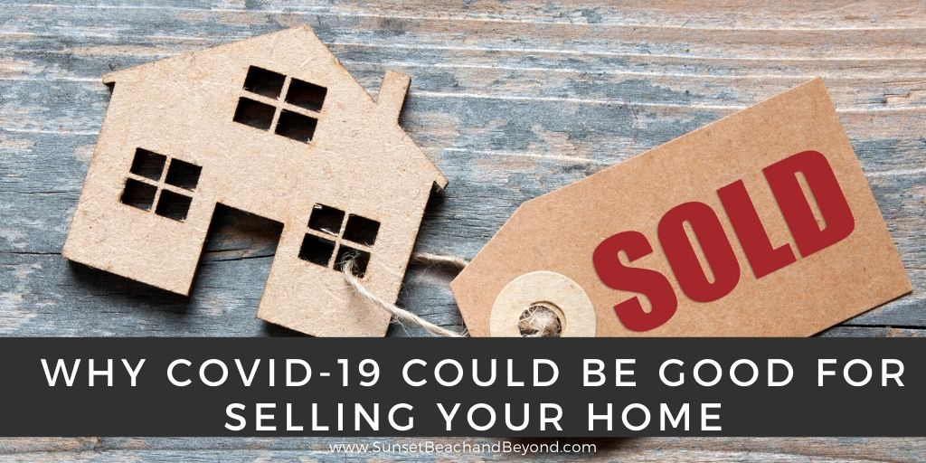 Why COVID-19 Could be Good for Selling Your Home