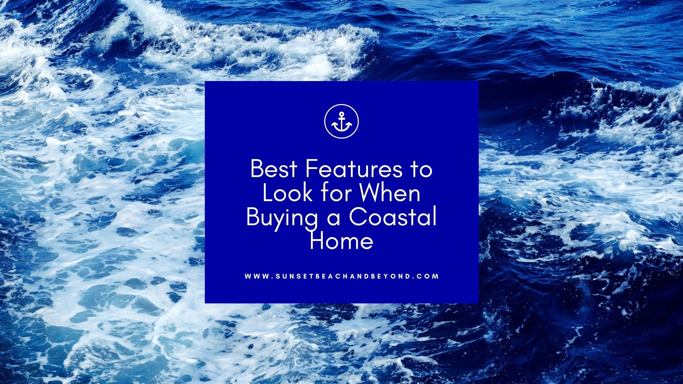 Best Features to Look for When Buying a Coastal Home
