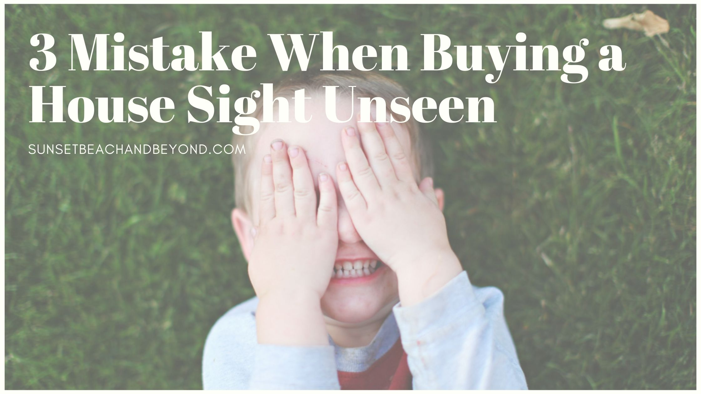 3 Mistakes When Buying a House Sight Unseen