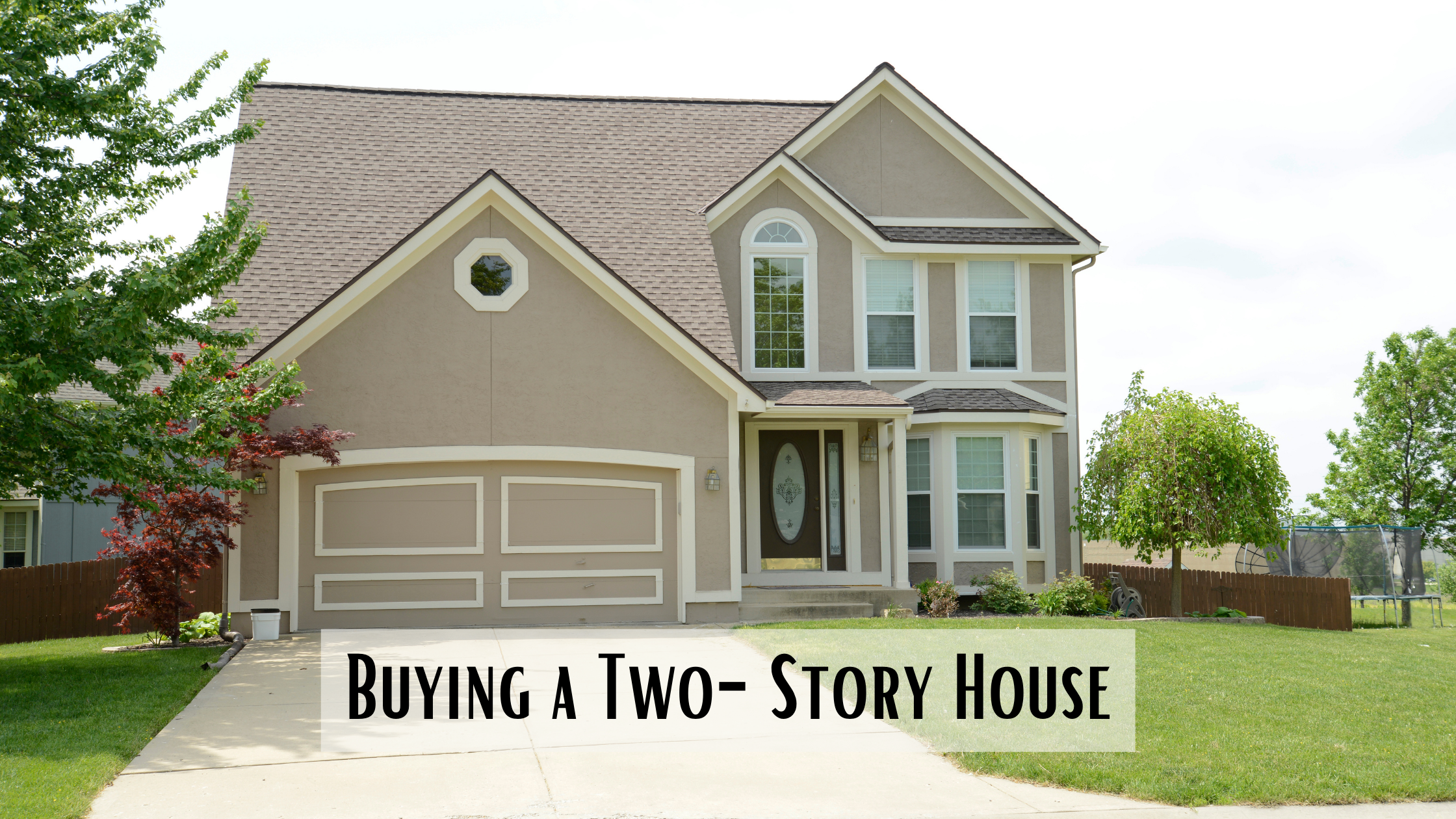 Should I Buy a Single-Story or a Two-Story Home? Part Two